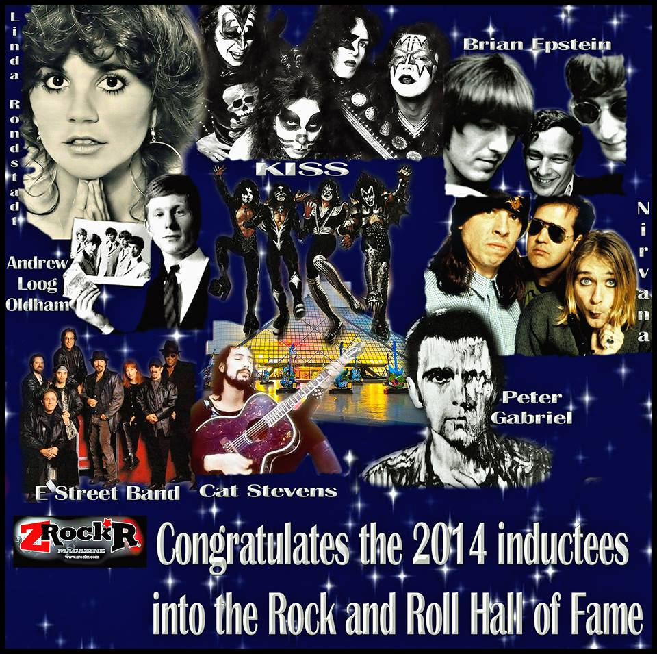 CONGRATS TO THE ROCK AND ROLL HALL OF FAME CLASS OF 2014 WHO ARE BEING INDUCTED TONITE!  KISS Nirvana The E Street Band ( Max Weinberg! w00t!) Cat Stevens Linda Ronstadt Peter Gabriel Andrew Loog Oldham (manager- The Rolling Stones) Brian Epstein ( manager- The Beatles)  So.... When are we gonna see Def Leppard, KISS manager Bill Aucoin,  Sean Delaney and the legendary Production wizard Charlie Hernandez all inducted? hmmmmmmm???? You can watch the Hall of Fame's festivities on HBO May 31!