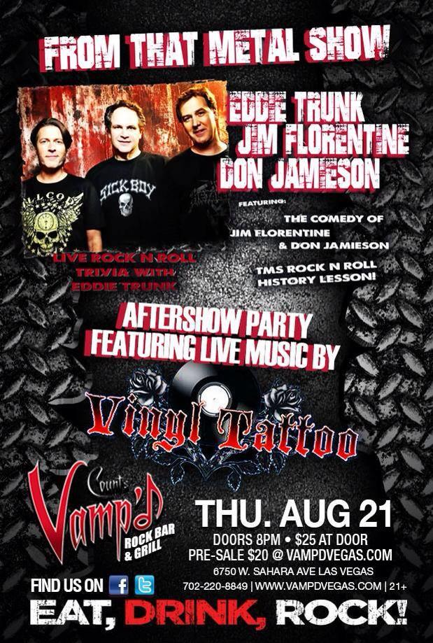 Eddie Trunk, Don Jamieson, and Jim Florentine, the hosts of That Metal Show on VH1 Classic, appeared at Vamp'd on Thursday, August 21, 2014, with Vinyl Tattoo playing an after party.