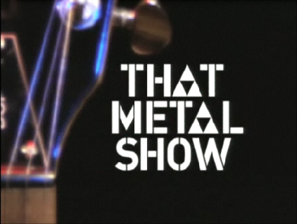 That Metal Show can be seen on VH1 Classic, VH1.com and Palladia