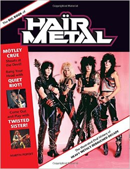 The Big Book of Hair Metal, written by Martin Popoff, was released in 2014.
