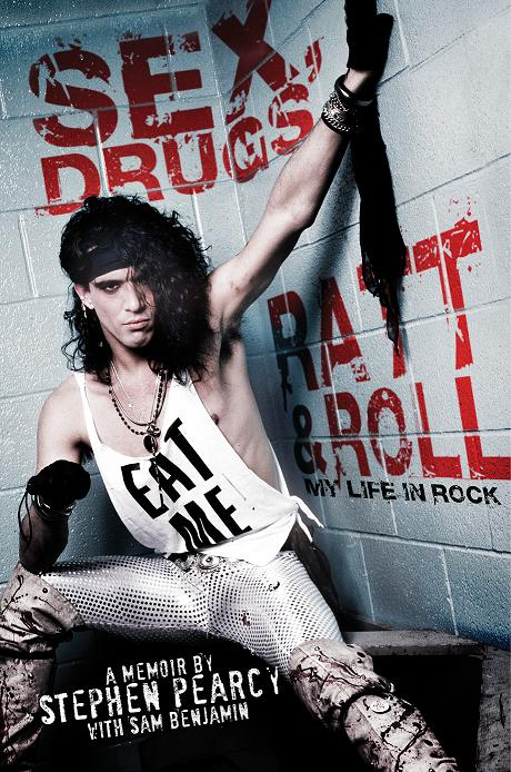 Sex, Drugs, Ratt and Roll: My Life in Rock is an autobiography from Stephen Pearcy, co-authored by Sam Benjamin.