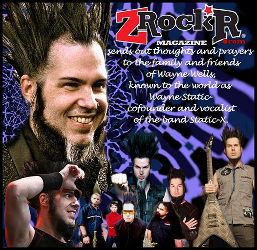 The staff of ZRock'R Magazine sends our prayers, thoughts,  and condolences to the family, friends, and fans of Wayne Static.