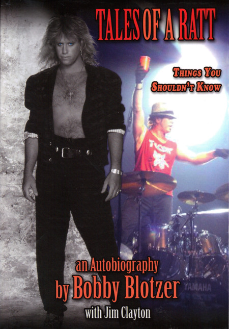 Tales of a Ratt – Things You Shouldn't Know is an autobiography written by drummer Bobby Blotzer, with co-writer Jim Clayton.