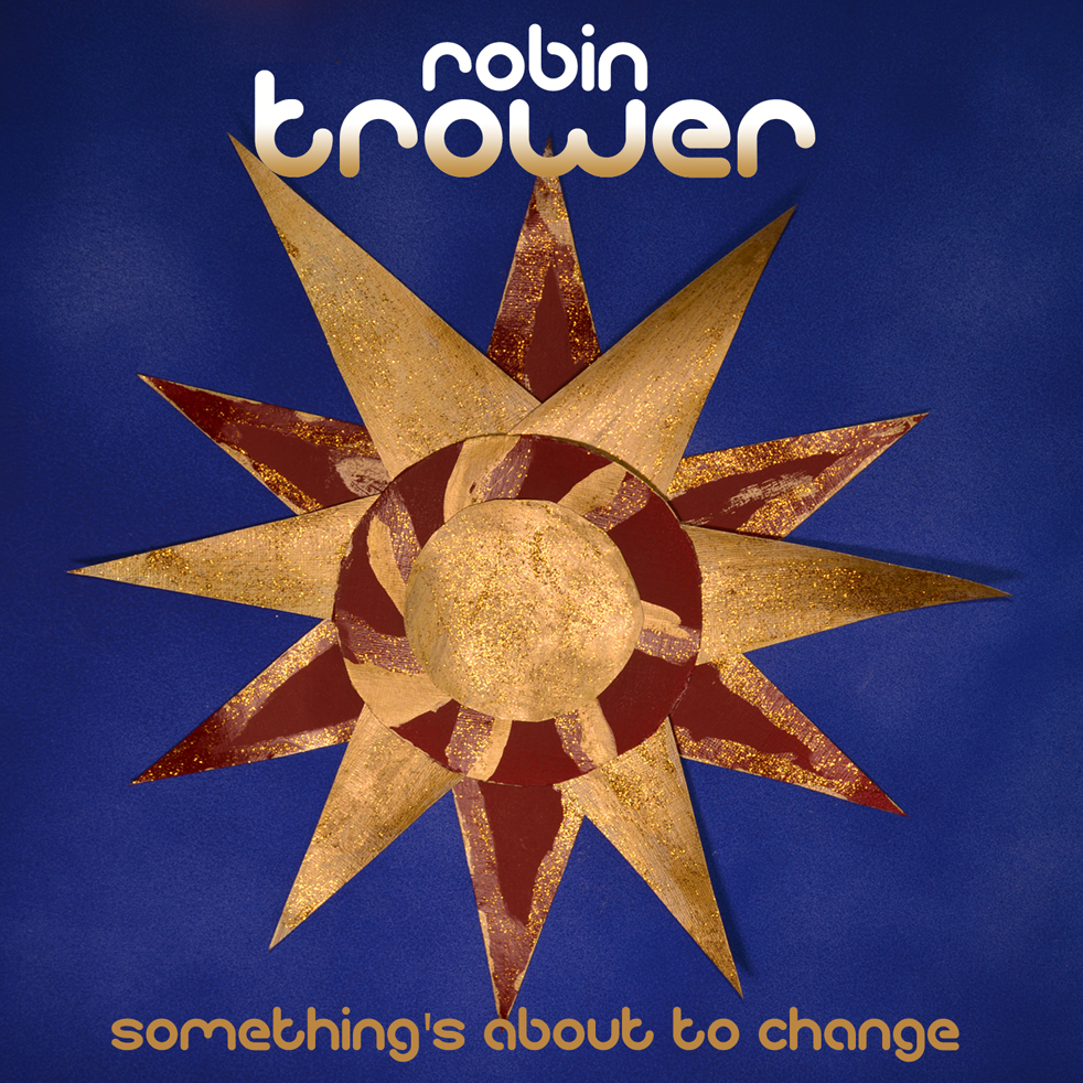 Robin Trower released Something's About to Change in Feburary 2015.