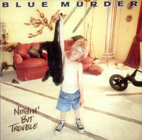 Nothin' But Trouble is the second and final studio album from Blue Murder, released in 1993. John Sykes was the only band member remaining from the band's legendary 1989 debut.
