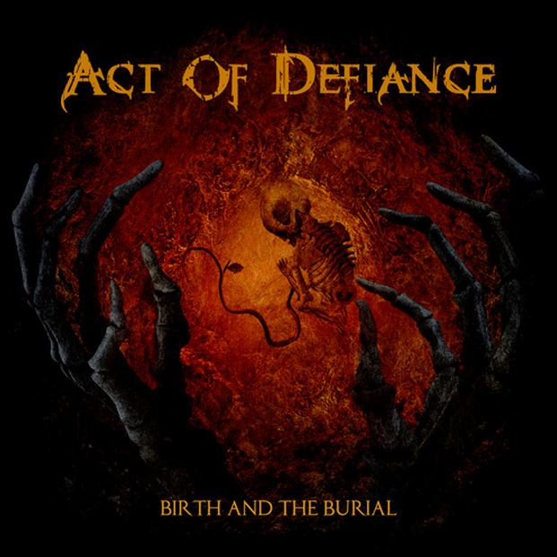 Birth and the Burial is the first full-length release from metal supergroup Act of Defiance.